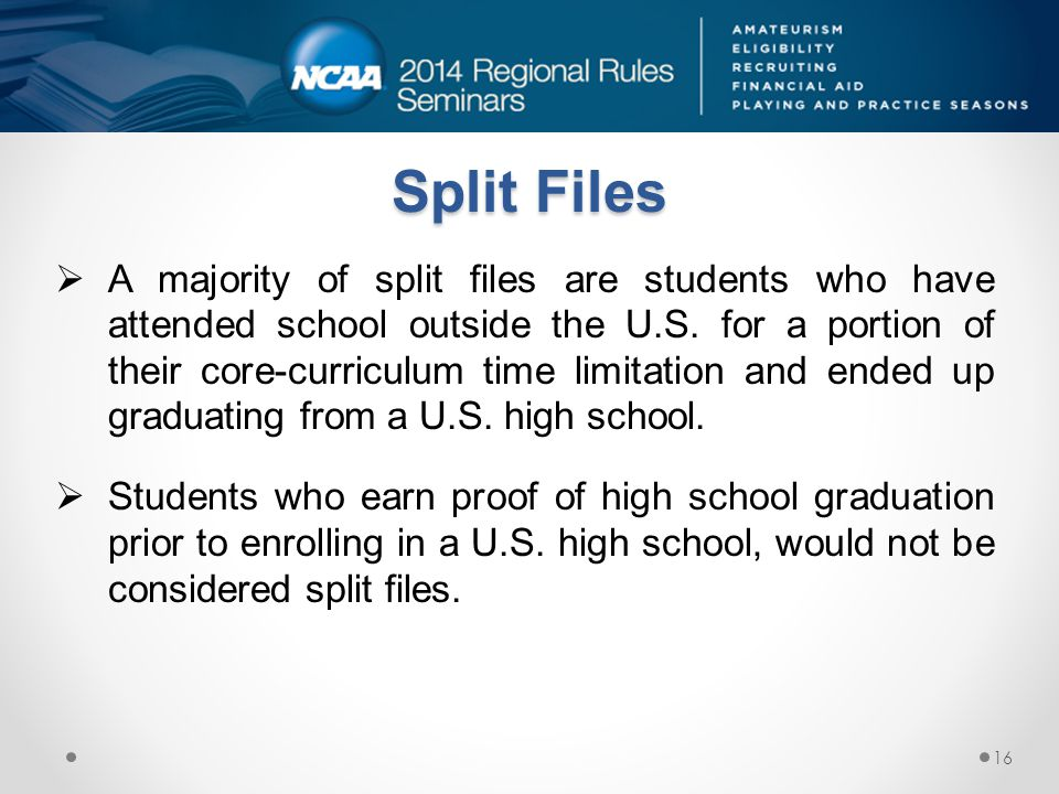 Split Files  A majority of split files are students who have attended school outside the U.S. for a portion of their core-curriculum time limitation