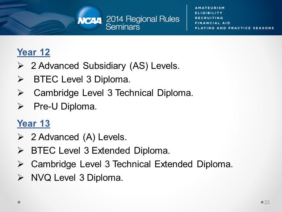 Year 12  2 Advanced Subsidiary (AS) Levels.  BTEC Level 3 Diploma.  Cambridge Level 3 Technical Diploma.  Pre-U Diploma. Year 13  2 Advanced (A)