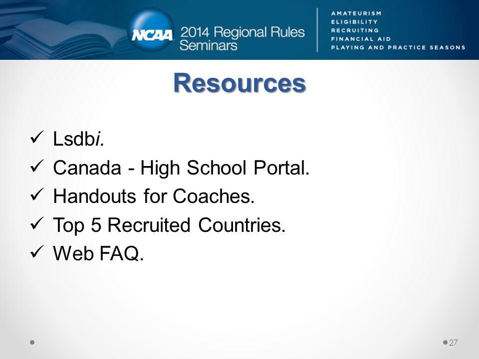 Resources Lsdbi. Canada - High School Portal. Handouts for Coaches. Top 5 Recruited Countries. Web FAQ. 27