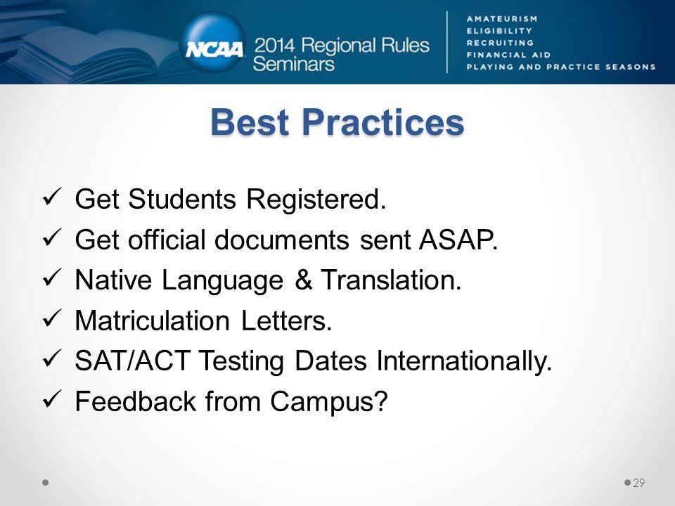 Best Practices Get Students Registered. Get official documents sent ASAP. Native Language & Translation. Matriculation Letters. SAT/ACT Testing Dates