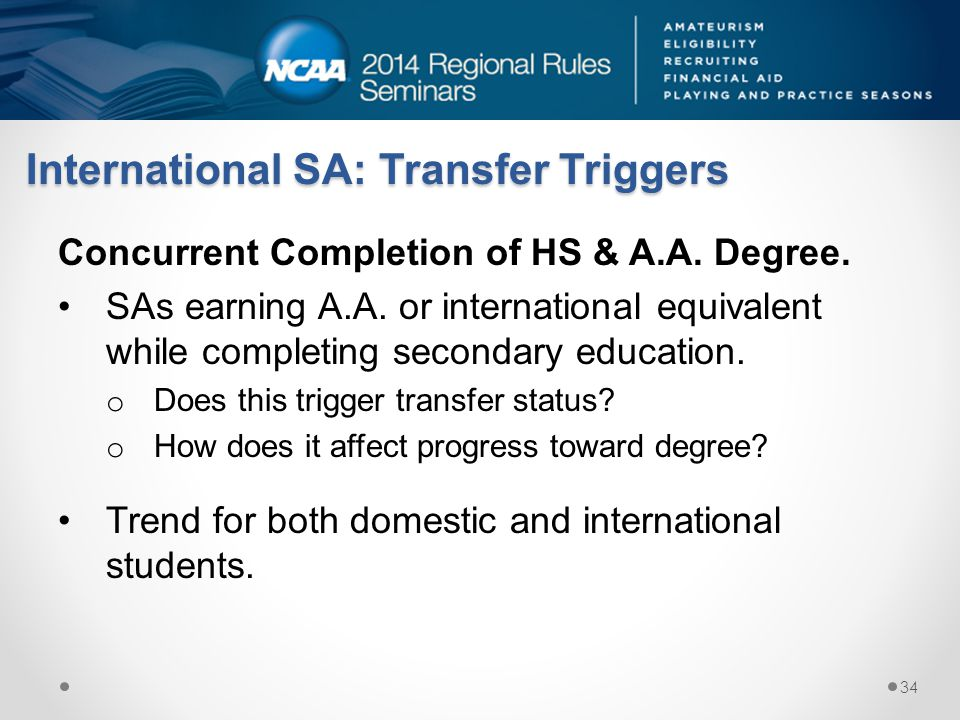 International SA: Transfer Triggers Concurrent Completion of HS & A.A. Degree. SAs earning A.A. or international equivalent while completing secondary