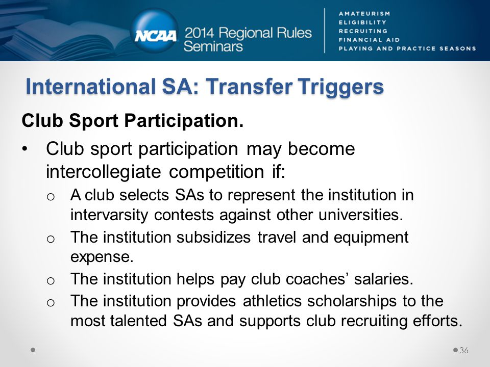 Club Sport Participation. Club sport participation may become intercollegiate competition if: o A club selects SAs to represent the institution in int