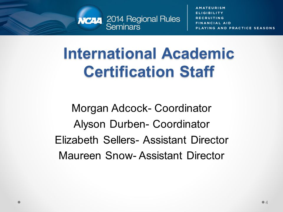 International Academic Certification Staff Morgan Adcock- Coordinator Alyson Durben- Coordinator Elizabeth Sellers- Assistant Director Maureen Snow- A