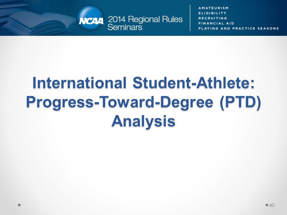 International Student-Athlete: Progress-Toward-Degree (PTD) Analysis 40