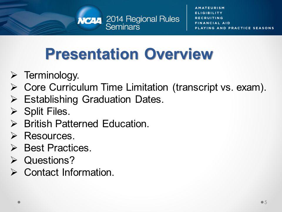  Terminology.  Core Curriculum Time Limitation (transcript vs. exam).  Establishing Graduation Dates.  Split Files.  British Patterned Education.