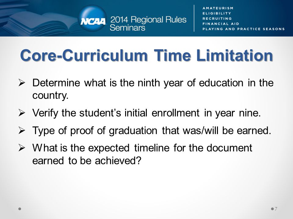 Core-Curriculum Time Limitation  Determine what is the ninth year of education in the country.  Verify the student's initial enrollment in year nine