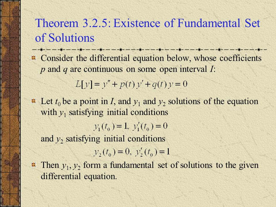 Theorem 3.2.5: Existence of Fundamental Set of Solutions Consider the differential equation below, whose coefficients p and q are continuous on some o
