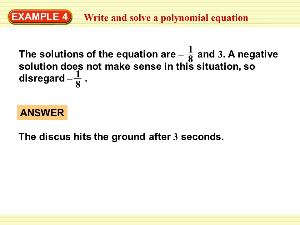 The solutions of the equation are – and 3. A negative solution does not make sense in this situation, so disregard –. 1 8 1 8 EXAMPLE 4 Write and solv