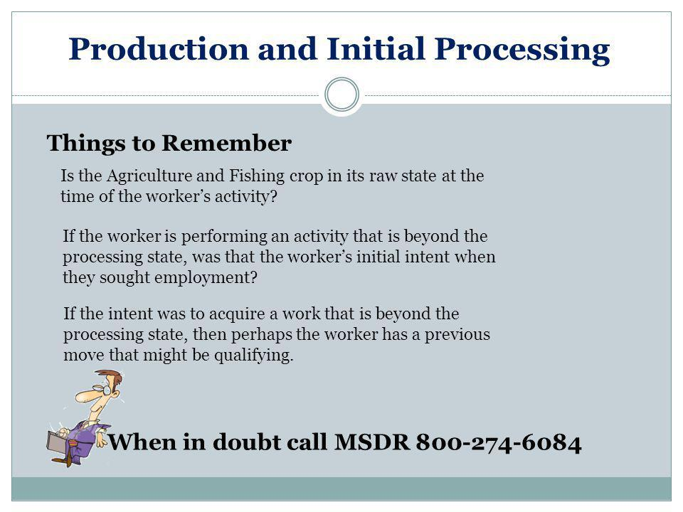 Production and Initial Processing Things to Remember Is the Agriculture and Fishing crop in its raw state at the time of the worker's activity.