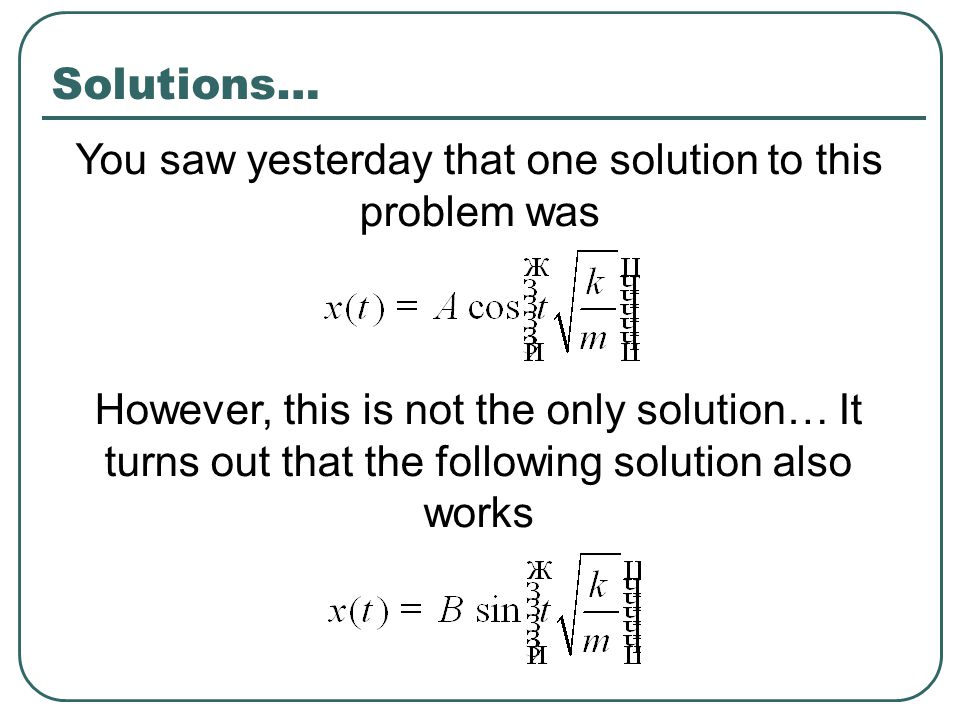 Solutions… You saw yesterday that one solution to this problem was However, this is not the only solution… It turns out that the following solution also works