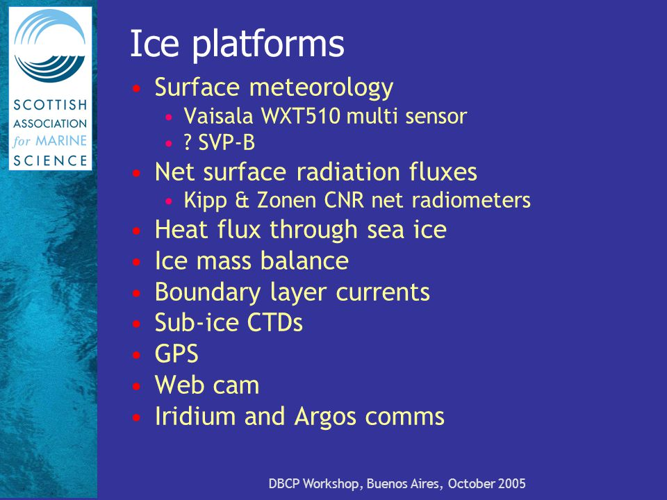 DBCP Workshop, Buenos Aires, October 2005 Ice platforms Surface meteorology Vaisala WXT510 multi sensor .