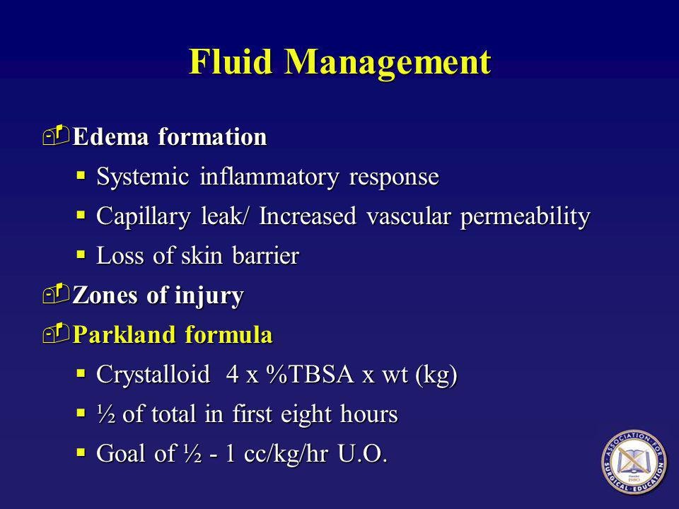 Fluid Management ­Edema formation  Systemic inflammatory response  Capillary leak/ Increased vascular permeability  Loss of skin barrier ­Zones of