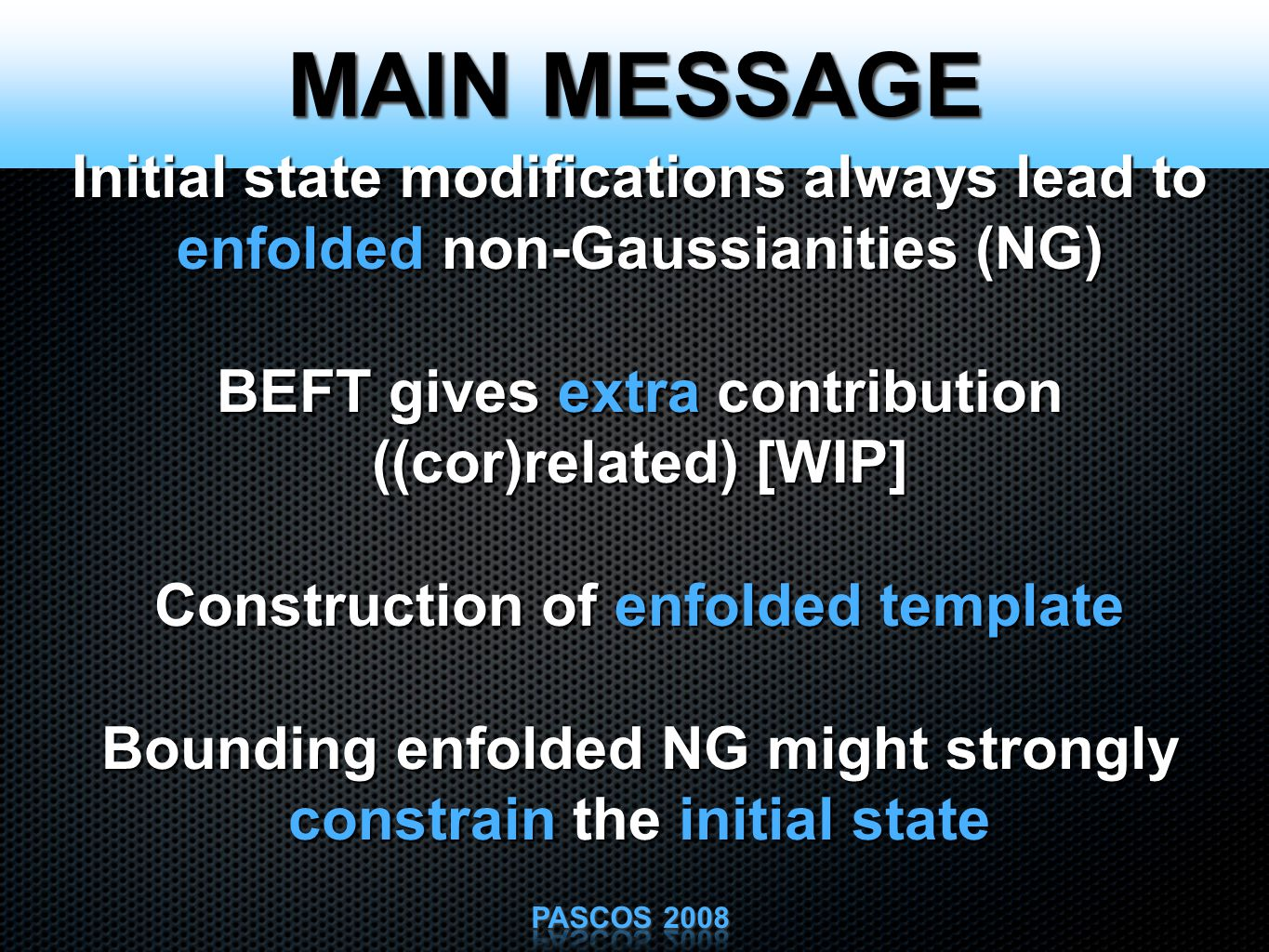 MAIN MESSAGE Initial state modifications always lead to enfolded non-Gaussianities (NG) BEFT gives extra contribution ((cor)related) [WIP] Construction of enfolded template Bounding enfolded NG might strongly constrain the initial state