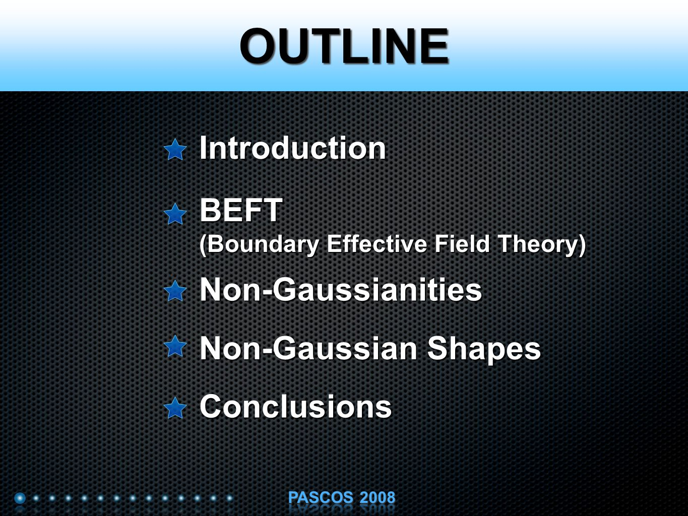 OUTLINE Introduction BEFT (Boundary Effective Field Theory) Non-Gaussianities Conclusions Non-Gaussian Shapes