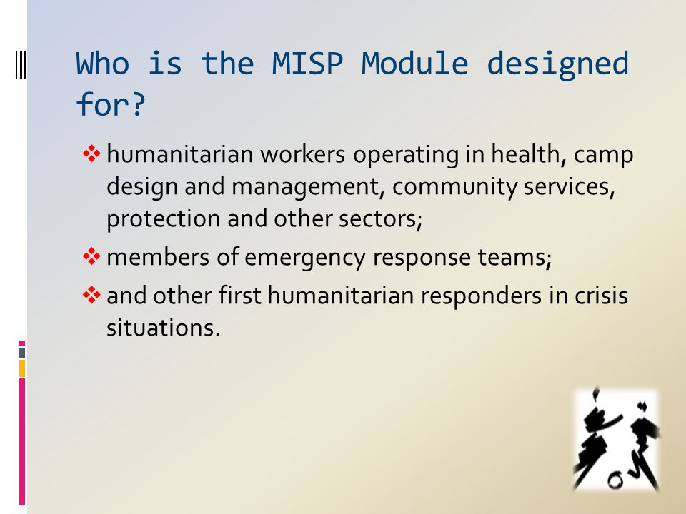 Who is the MISP Module designed for?  humanitarian workers operating in health, camp design and management, community services, protection and other