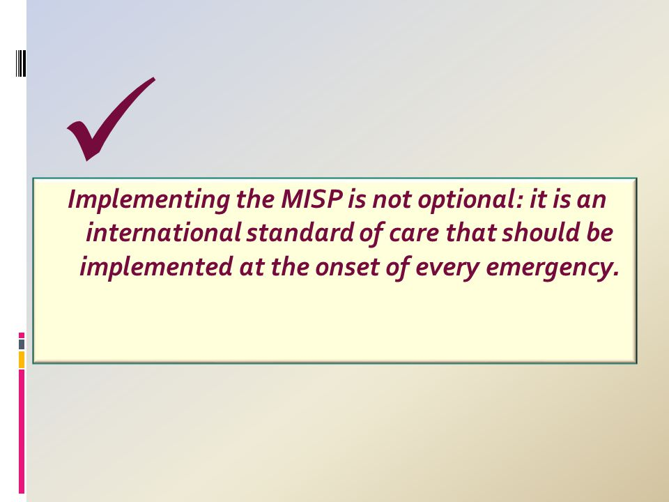 Implementing the MISP is not optional: it is an international standard of care that should be implemented at the onset of every emergency.