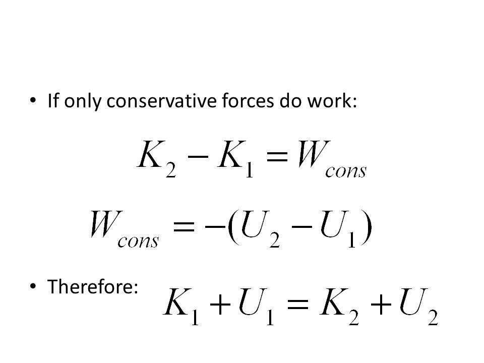 If only conservative forces do work: Therefore: