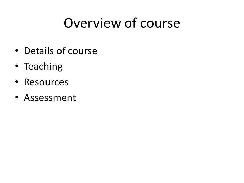 Overview of course Details of course Teaching Resources Assessment