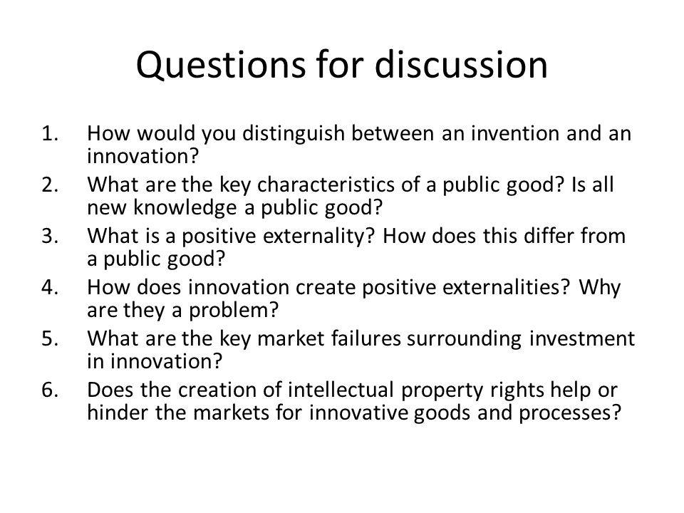 Questions for discussion 1.How would you distinguish between an invention and an innovation.