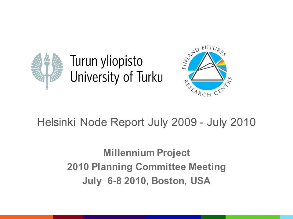 Helsinki Node Report July 2009 - July 2010 Millennium Project 2010 Planning Committee Meeting July 6-8 2010, Boston, USA
