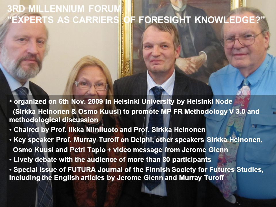 "3RD MILLENNIUM FORUM ""EXPERTS AS CARRIERS OF FORESIGHT KNOWLEDGE?"" organized on 6th Nov. 2009 in Helsinki University by Helsinki Node (Sirkka Heinonen"