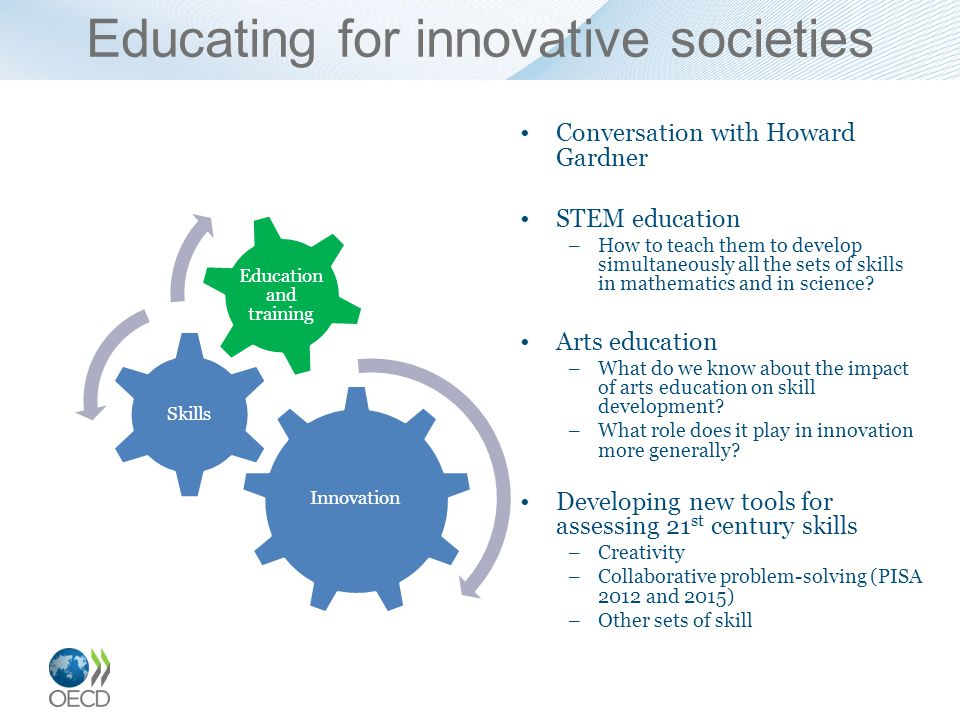 Educating for innovative societies Conversation with Howard Gardner STEM education –How to teach them to develop simultaneously all the sets of skills