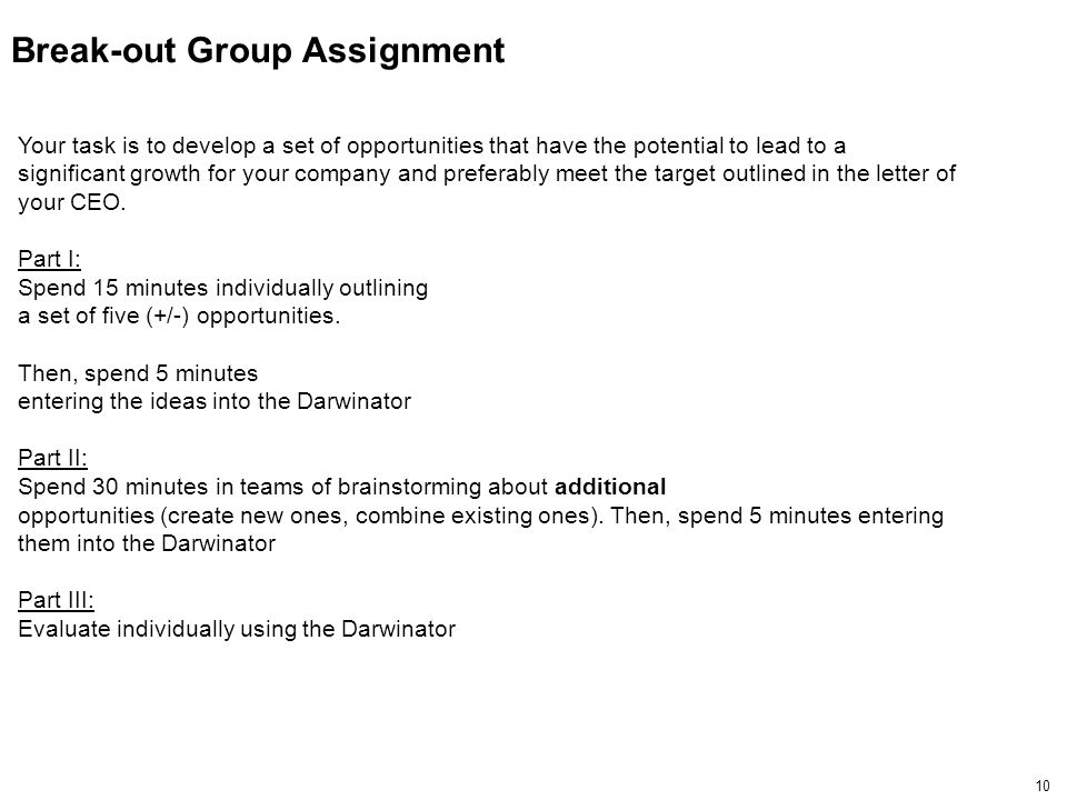 10 Break-out Group Assignment Your task is to develop a set of opportunities that have the potential to lead to a significant growth for your company and preferably meet the target outlined in the letter of your CEO.