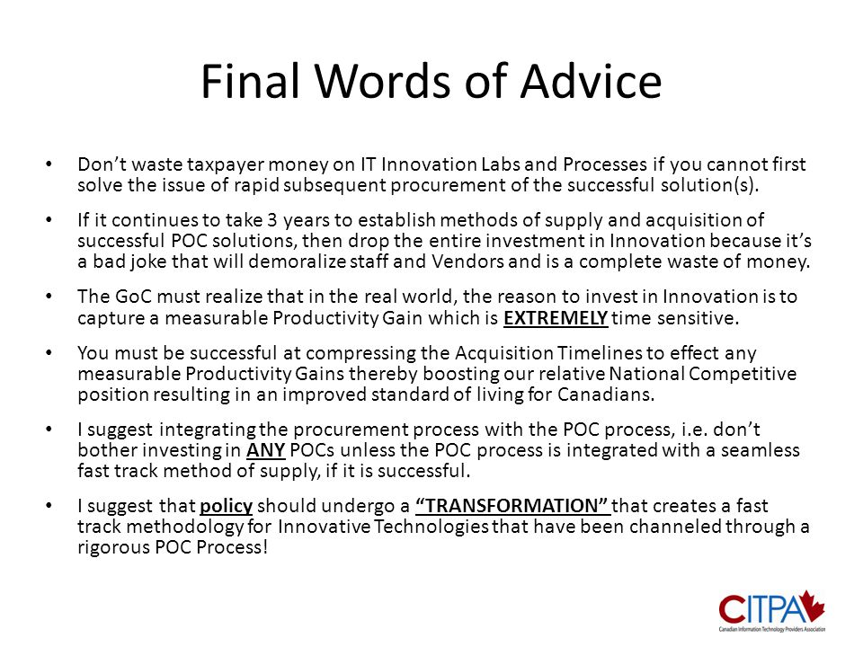 Final Words of Advice Don't waste taxpayer money on IT Innovation Labs and Processes if you cannot first solve the issue of rapid subsequent procurement of the successful solution(s).