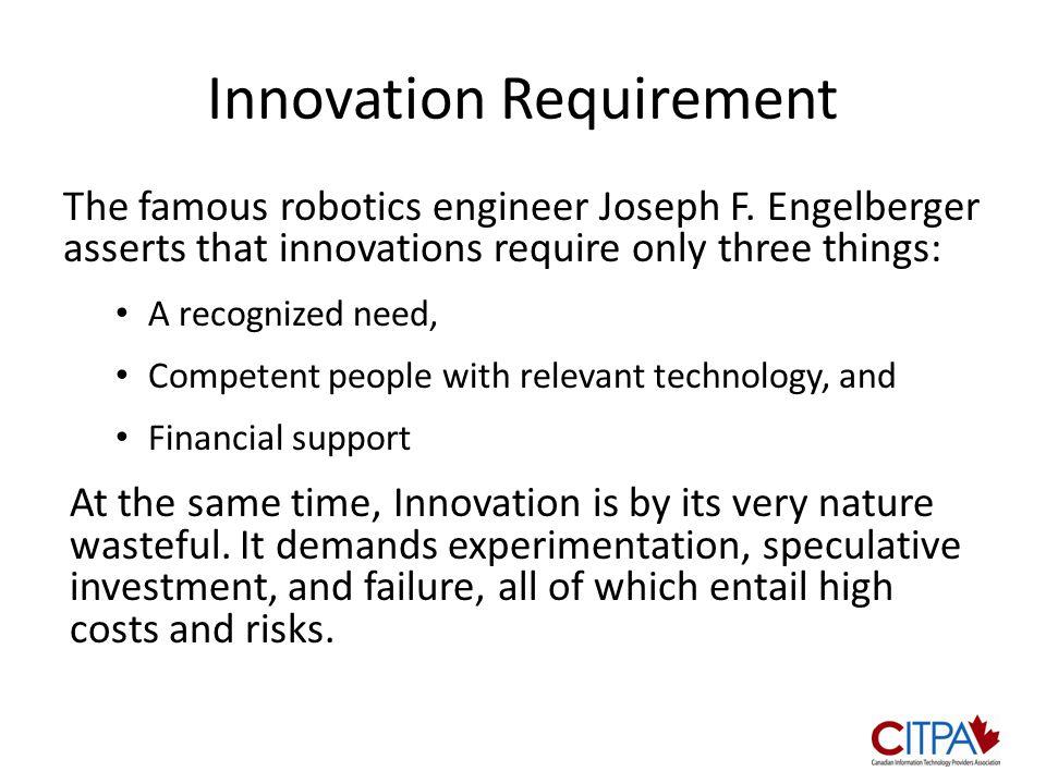 Innovation Requirement The famous robotics engineer Joseph F.
