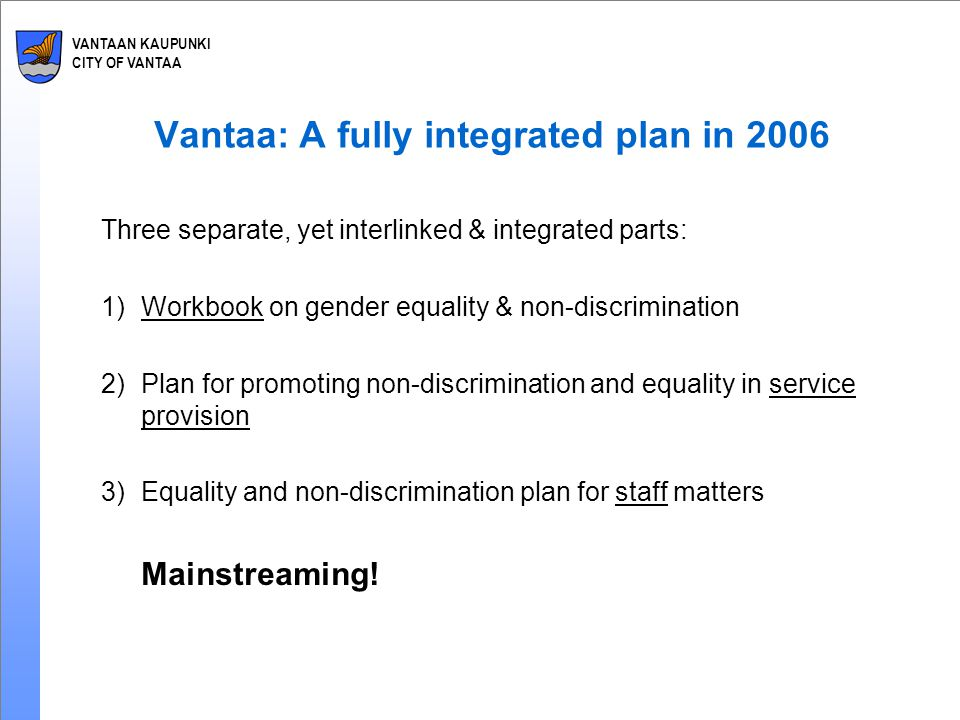 VANTAAN KAUPUNKI CITY OF VANTAA Decision-making and services: Council period of 2009-2012 The City Government on 6 April 2009: Responsibility for monitoring = Board of Leisure and Citizen Services Six guidelines: 1.We seek true equality and non-discrimination through active development work.