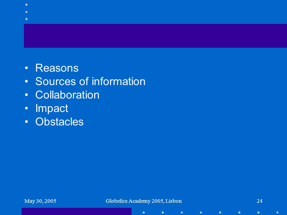 May 30, 2005Globelics Academy 2005, Lisbon24 Reasons Sources of information Collaboration Impact Obstacles