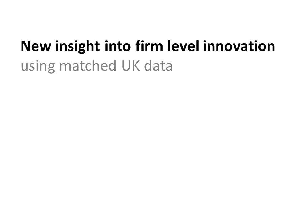 New insight into firm level innovation using matched UK data