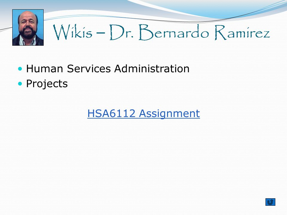 Human Services Administration Projects HSA6112 Assignment Wikis – Dr. Bernardo Ramirez