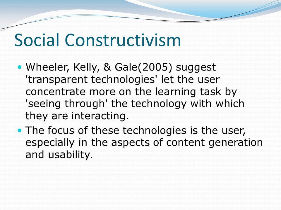 Wheeler, Kelly, & Gale(2005) suggest 'transparent technologies' let the user concentrate more on the learning task by 'seeing through' the technology