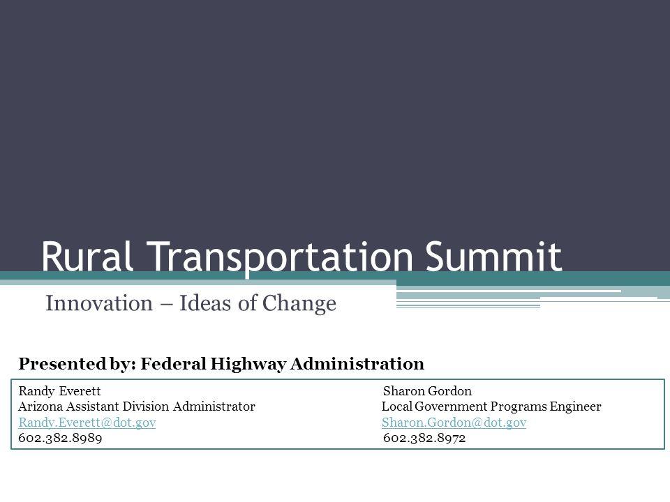 Rural Transportation Summit Innovation – Ideas of Change Randy Everett Sharon Gordon Arizona Assistant Division Administrator Local Government Program