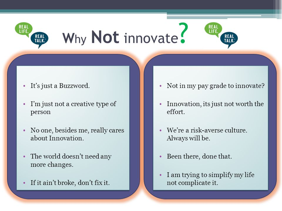 W hy Not innovate ? Not in my pay grade to innovate? Innovation, its just not worth the effort. We're a risk-averse culture. Always will be. Been ther