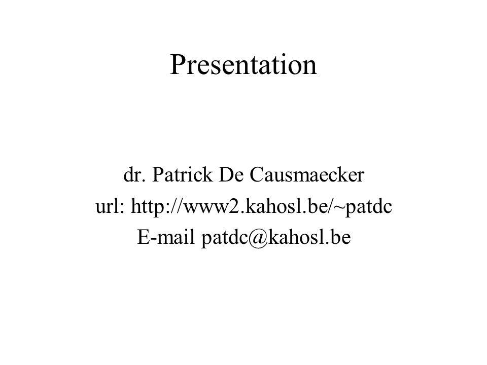 Presentation dr. Patrick De Causmaecker url: http://www2.kahosl.be/~patdc E-mail patdc@kahosl.be