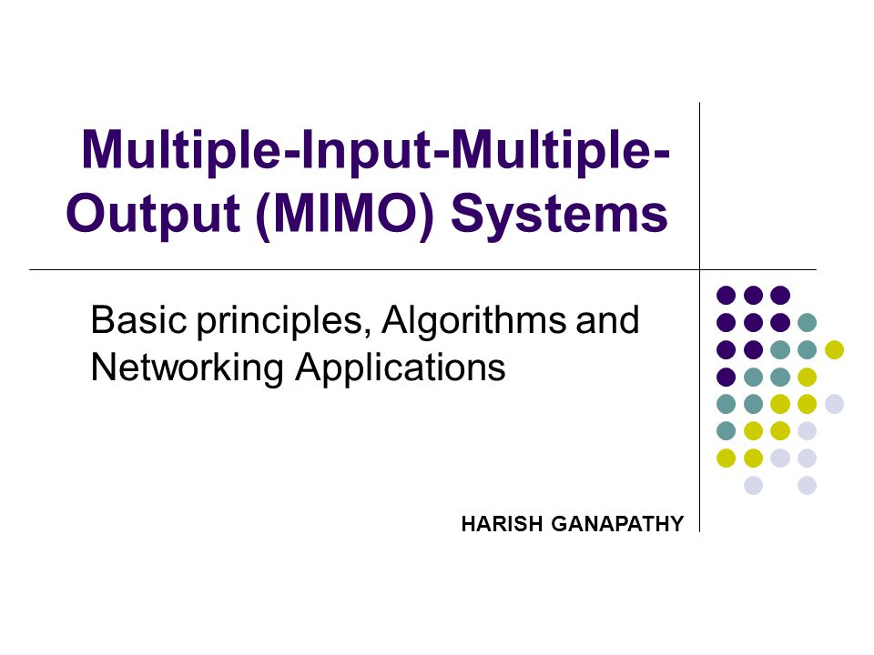 Topics Motivations for the development of MIMO systems MIMO System Model and Capacity Studies Design Criterion for MIMO Systems (Diversity Vs Spatial Multiplexing) Some actual architectures based on these criterion MIMO-OFDM Networking Applications: MAC protocol for MIMO PHY layer Conclusions