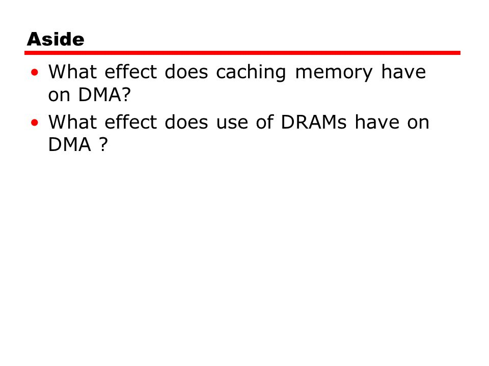 Aside What effect does caching memory have on DMA? What effect does use of DRAMs have on DMA ?