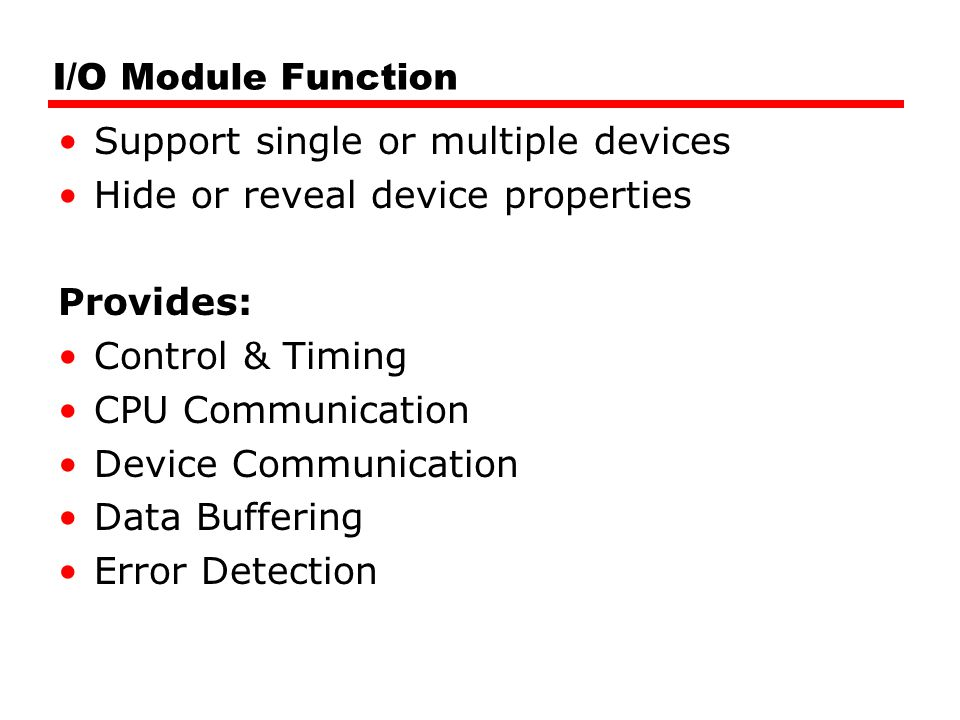I/O Module Function Support single or multiple devices Hide or reveal device properties Provides: Control & Timing CPU Communication Device Communicat