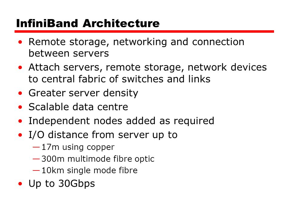 InfiniBand Architecture Remote storage, networking and connection between servers Attach servers, remote storage, network devices to central fabric of