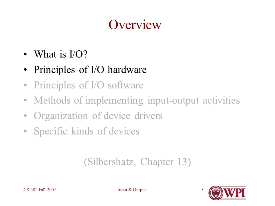 Input & OutputCS-502 Fall 20073 Overview What is I/O.