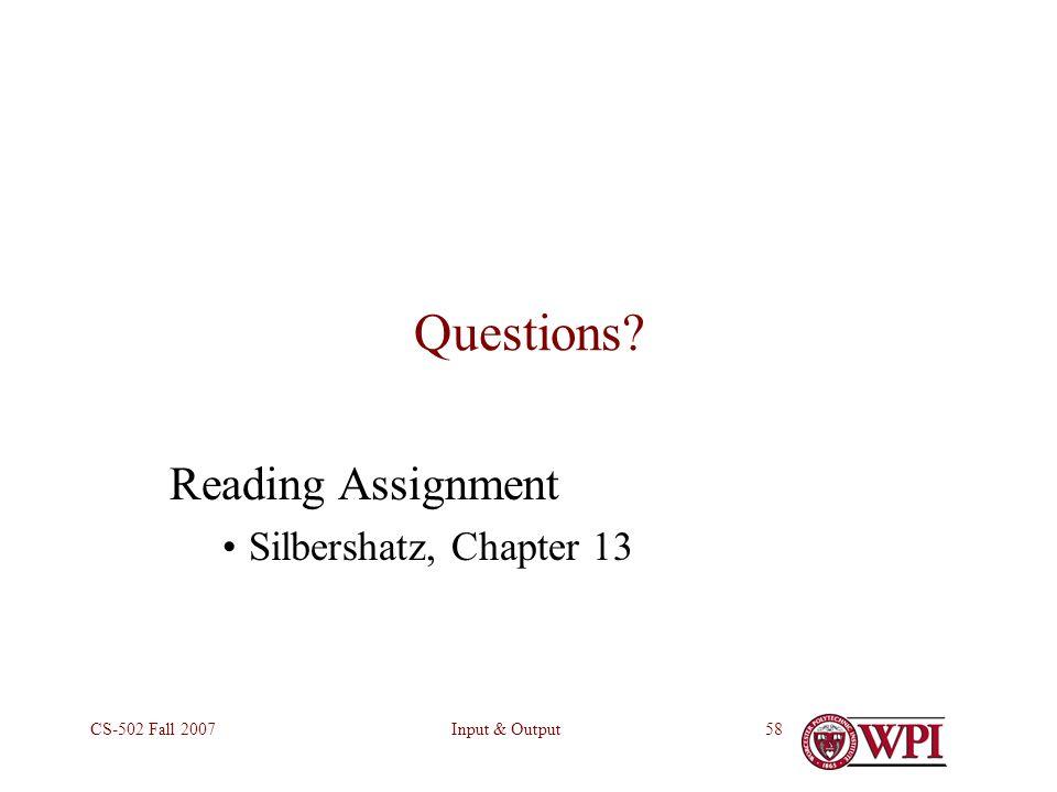 Input & OutputCS-502 Fall 200758 Questions? Reading Assignment Silbershatz, Chapter 13