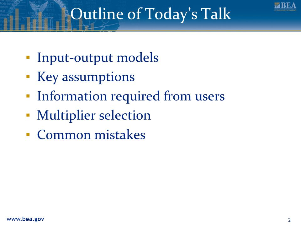 2 Outline of Today's Talk ▪ Input-output models ▪ Key assumptions ▪ Information required from users ▪ Multiplier selection ▪ Common mistakes