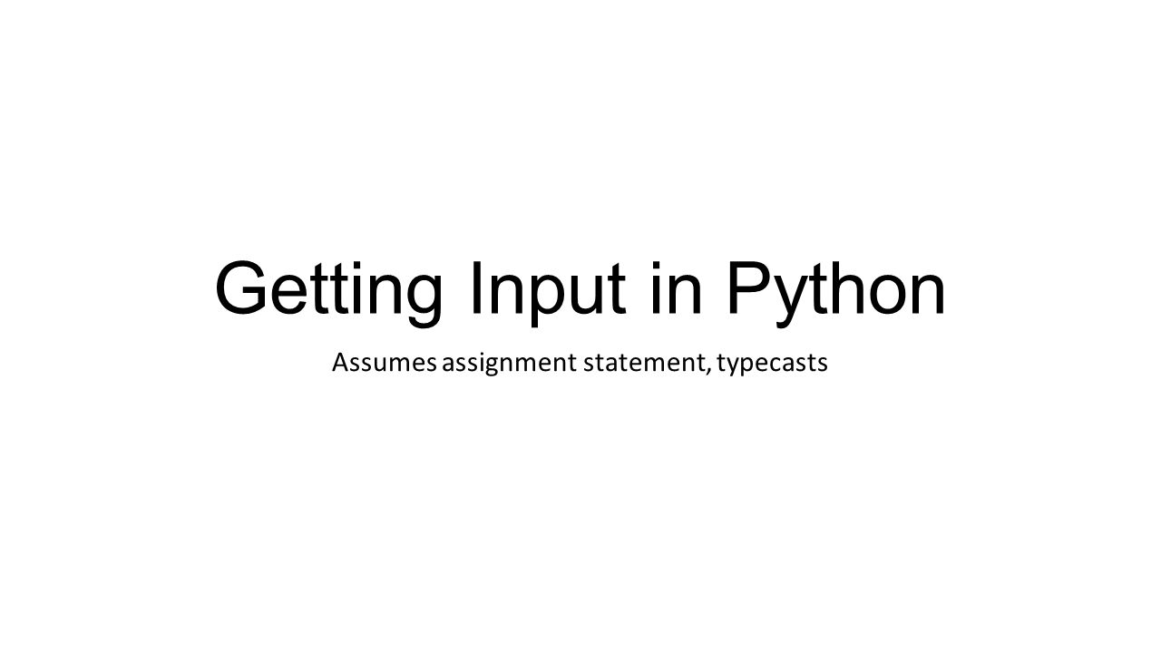 Getting Input in Python Assumes assignment statement, typecasts