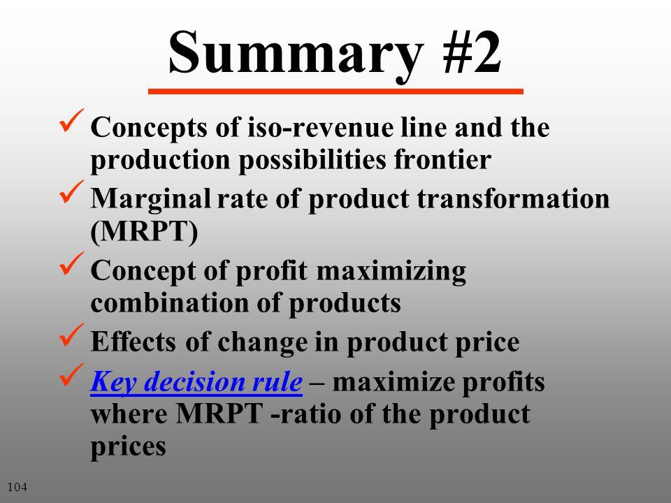 Summary #2 Concepts of iso-revenue line and the production possibilities frontier Marginal rate of product transformation (MRPT) Concept of profit max