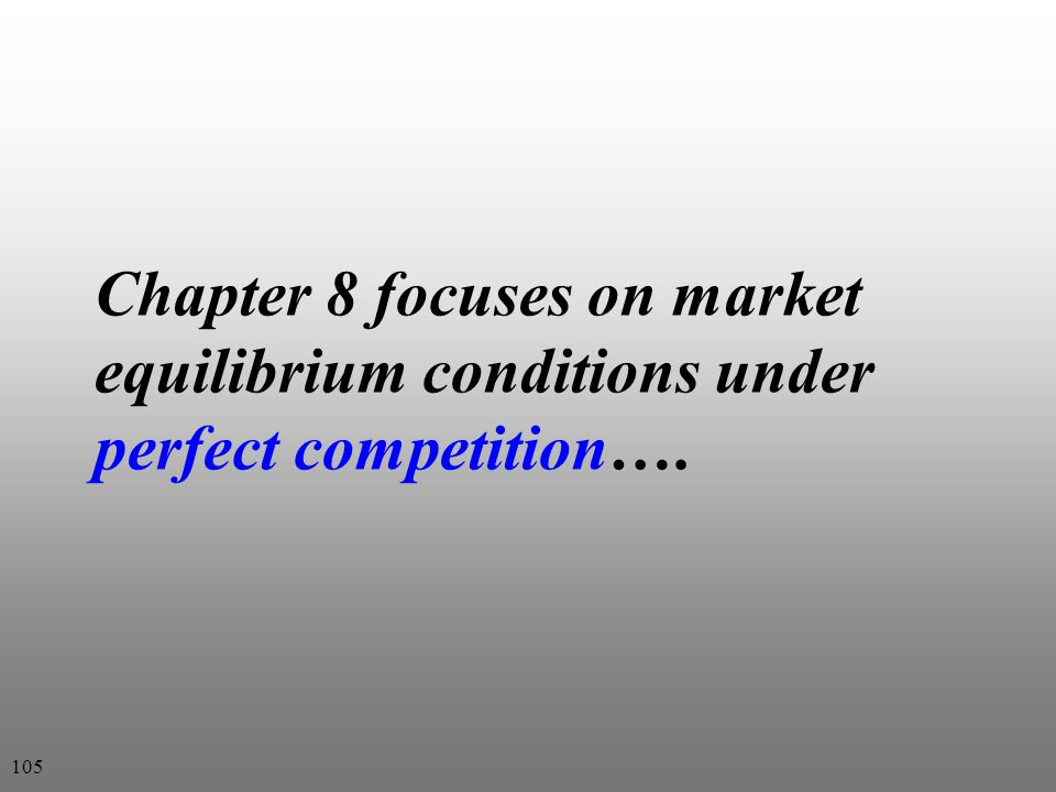 Chapter 8 focuses on market equilibrium conditions under perfect competition…. 105