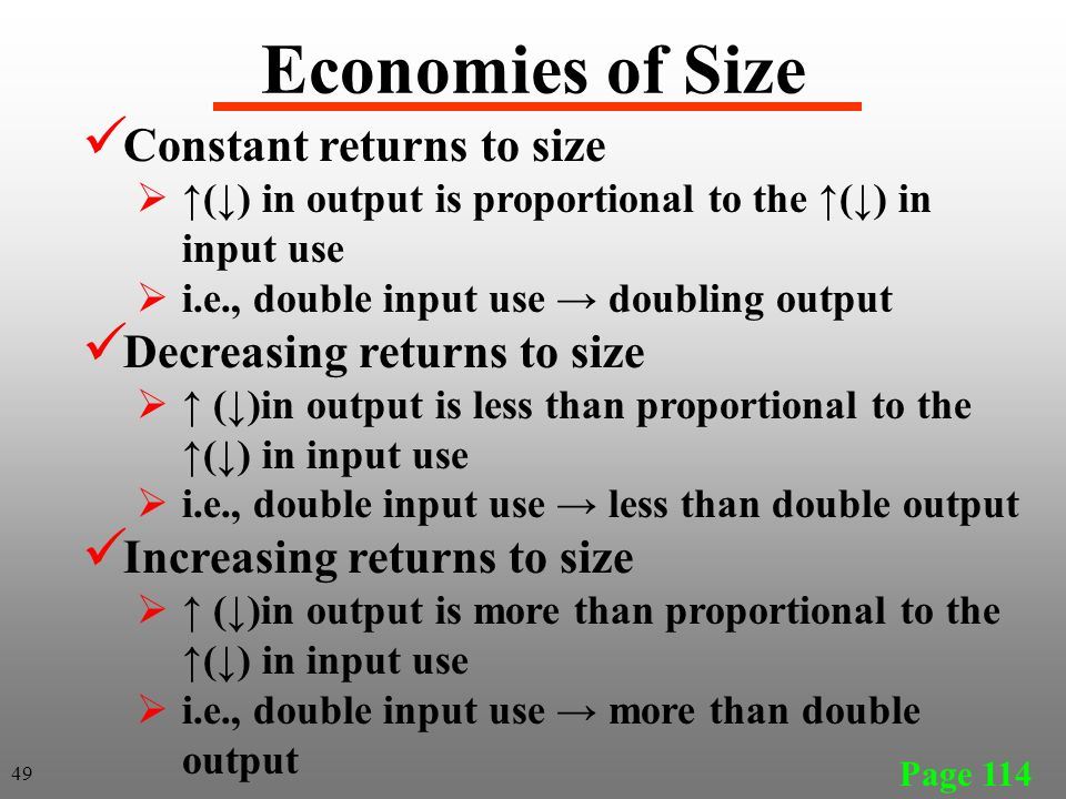 Economies of Size Constant returns to size  ↑(↓) in output is proportional to the ↑(↓) in input use  i.e., double input use → doubling output Decrea