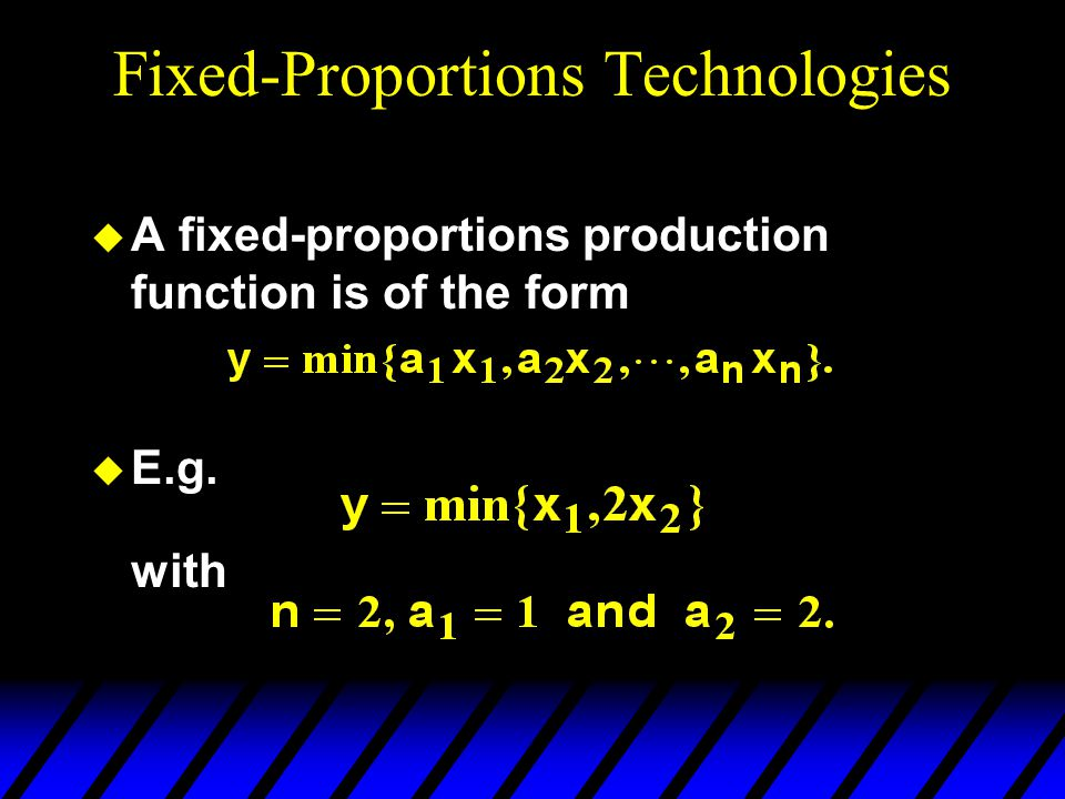 Fixed-Proportions Technologies  A fixed-proportions production function is of the form  E.g. with