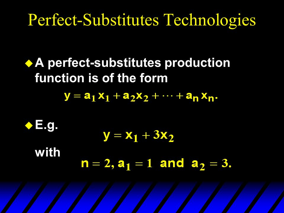 Perfect-Substitutes Technologies  A perfect-substitutes production function is of the form  E.g.
